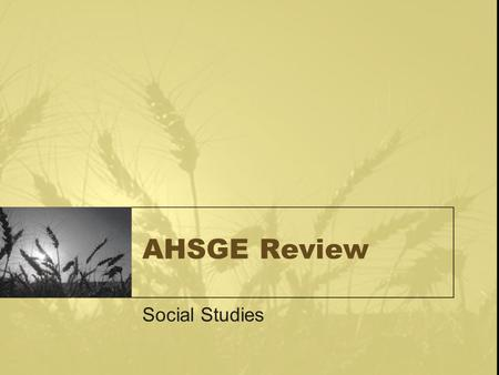 AHSGE Review Social Studies Standard V: The student will understand the concepts and developments of the late 19th to the early 20 th centuries.