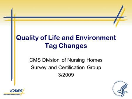 Quality of Life and Environment Tag Changes CMS Division of Nursing Homes Survey and Certification Group 3/2009.
