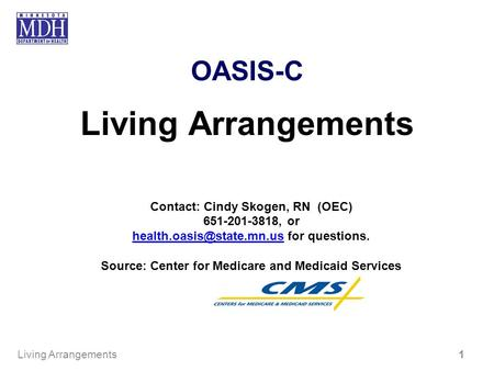 OASIS-C Living Arrangements Contact: Cindy Skogen, RN (OEC) 651-201-3818, or for questions. Source: Center.