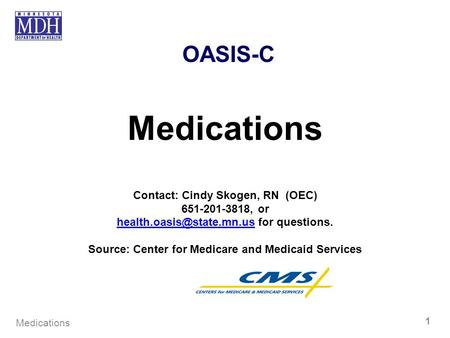 Medications OASIS-C Contact: Cindy Skogen, RN (OEC) , or