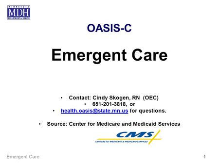 Emergent Care OASIS-C Contact: Cindy Skogen, RN (OEC) , or