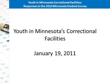 Youth in Minnesota Correctional Facilities: Responses to the 2010 Minnesota Student Survey Youth in Minnesotas Correctional Facilities January 19, 2011.
