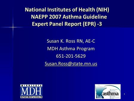 1 National Institutes of Health (NIH) NAEPP 2007 Asthma Guideline Expert Panel Report (EPR) -3 Susan K. Ross RN, AE-C MDH Asthma Program 651-201-5629