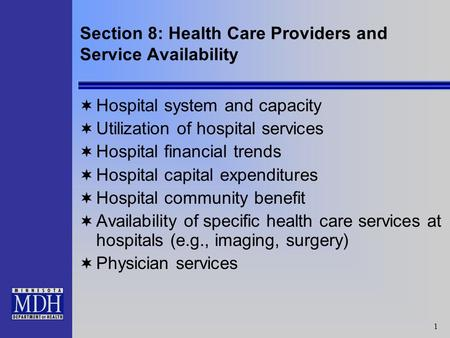 1 Section 8: Health Care Providers and Service Availability Hospital system and capacity Utilization of hospital services Hospital financial trends Hospital.