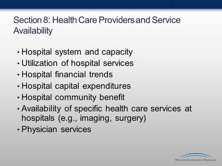 Section 8: Health Care Providers and Service Availability Hospital system and capacity Utilization of hospital services Hospital financial trends Hospital.