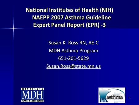 National Institutes of Health (NIH) NAEPP 2007 Asthma Guideline Expert Panel Report (EPR) -3 Susan K. Ross RN, AE-C MDH Asthma Program 651-201-5629.