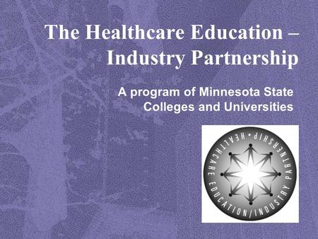 The Healthcare Education – Industry Partnership A program of Minnesota State Colleges and Universities.