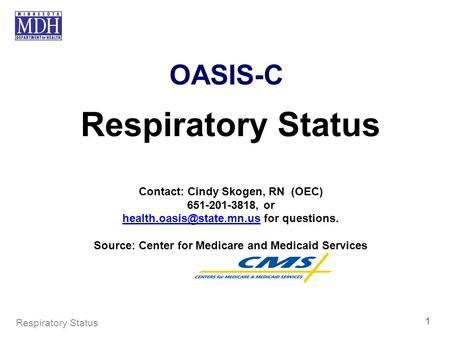 OASIS-C Respiratory Status Contact: Cindy Skogen, RN (OEC) 651-201-3818, or for questions. Source: Center.