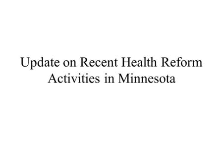 Update on Recent Health Reform Activities in Minnesota.