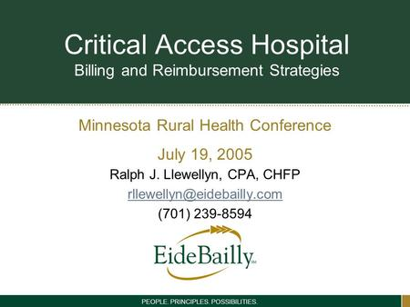 Minnesota Rural Health Conference July 19, 2005 PEOPLE. PRINCIPLES. POSSIBILITIES. Critical Access Hospital Billing and Reimbursement Strategies Ralph.