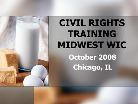 CIVIL RIGHTS TRAINING MIDWEST WIC October 2008 Chicago, IL.