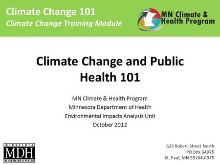 Climate Change 101 Climate Change Training Module Climate Change and Public Health 101 MN Climate & Health Program Minnesota Department of Health Environmental.