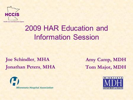 2009 HAR Education and Information Session Amy Camp, MDH Tom Major, MDH Joe Schindler, MHA Jonathan Peters, MHA.