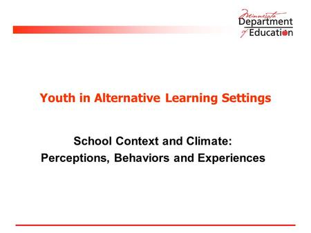 Youth in Alternative Learning Settings School Context and Climate: Perceptions, Behaviors and Experiences.