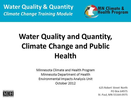 Water Quality and Quantity, Climate Change and Public Health Water Quality & Quantity Climate Change Training Module Minnesota Climate and Health Program.