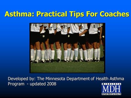 Asthma: Practical Tips For Coaches Developed by: The Minnesota Department of Health Asthma Program - updated 2008.