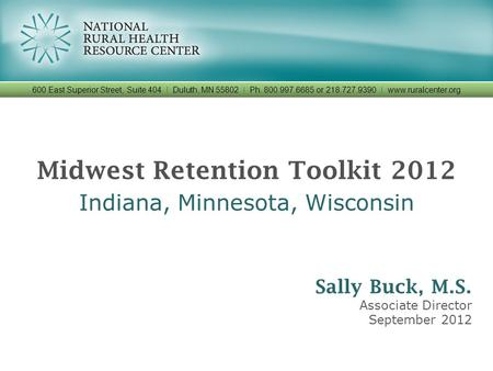 Midwest Retention Toolkit 2012 Indiana, Minnesota, Wisconsin 600 East Superior Street, Suite 404 I Duluth, MN 55802 I Ph. 800.997.6685 or 218.727.9390.