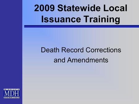2009 Statewide Local Issuance Training Death Record Corrections and Amendments.
