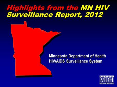 Highlights from the MN HIV Surveillance Report, 2012 Minnesota Department of Health HIV/AIDS Surveillance System Minnesota Department of Health HIV/AIDS.