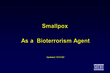 Smallpox As a Bioterrorism Agent Updated 12/31/02.