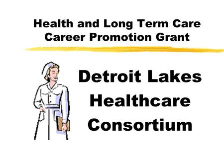 Health and Long Term Care Career Promotion Grant Detroit Lakes Healthcare Consortium.