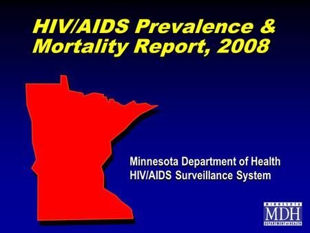 HIV/AIDS Prevalence & Mortality Report, 2008 Minnesota Department of Health HIV/AIDS Surveillance System Minnesota Department of Health HIV/AIDS Surveillance.