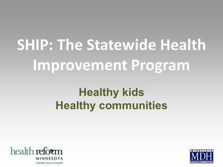 SHIP: The Statewide Health Improvement Program Healthy kids Healthy communities.
