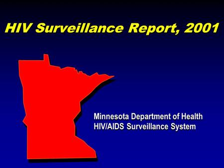 HIV Surveillance Report, 2001 Minnesota Department of Health HIV/AIDS Surveillance System Minnesota Department of Health HIV/AIDS Surveillance System.