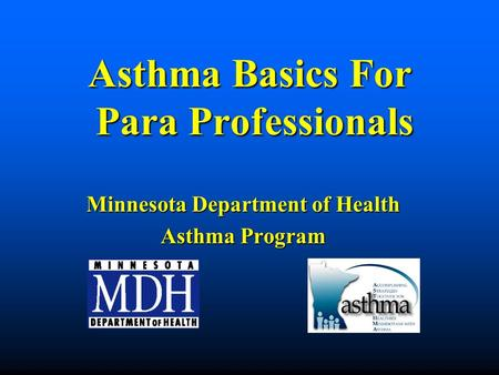 Asthma Basics For Para Professionals Minnesota Department of Health Asthma Program.