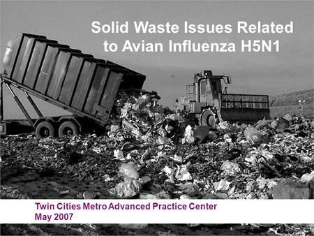 Twin Cities Metro Advanced Practice Center May 2007 Solid Waste Issues Related to Avian Influenza H5N1.