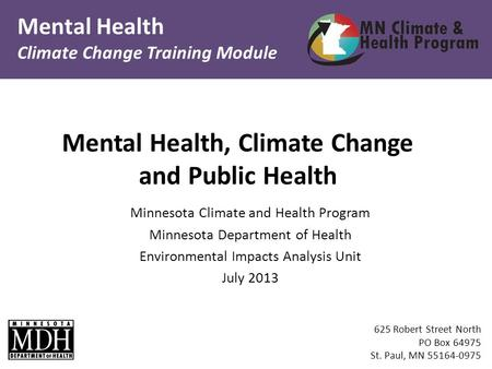 Mental Health Climate Change Training Module 625 Robert Street North PO Box 64975 St. Paul, MN 55164-0975 Minnesota Climate and Health Program Minnesota.