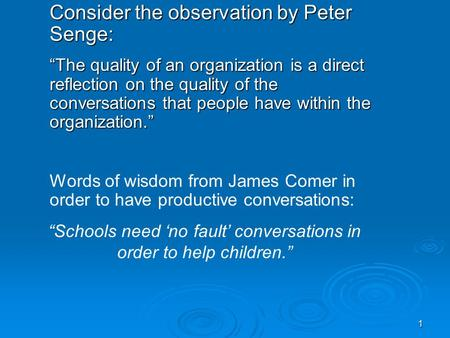 1 Consider the observation by Peter Senge: The quality of an organization is a direct reflection on the quality of the conversations that people have within.