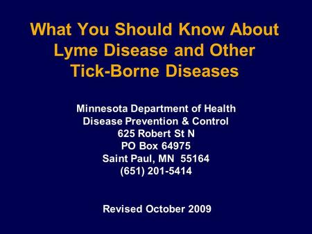 What You Should Know About Lyme Disease and Other Tick-Borne Diseases Minnesota Department of Health Disease Prevention & Control 625 Robert St N PO Box.