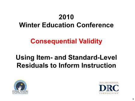 11 2010 Winter Education Conference Consequential Validity Using Item- and Standard-Level Residuals to Inform Instruction.