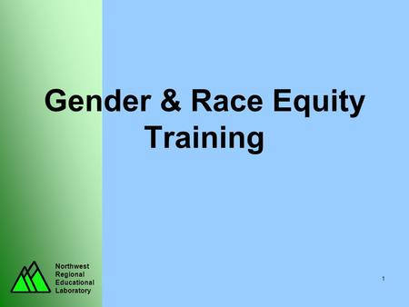 Northwest Regional Educational Laboratory 1 Gender & Race Equity Training.