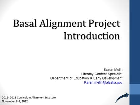 Basal Alignment Project Introduction Karen Melin Literacy Content Specialist Department of Education & Early Development
