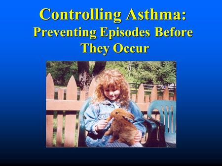 Controlling Asthma: Preventing Episodes Before They Occur.
