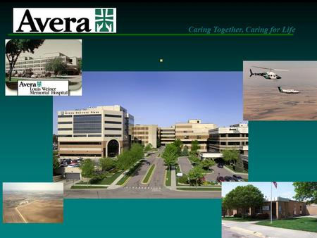 Caring Together, Caring for Life.. Avera eICU Care: Partnering ICUs in Rural America Pat Herr RN, CCRN – Director Avera eICU Care Jean Winter RN – Director.