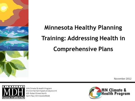 MN Climate & Health Program Environmental Impacts Analysis Unit 625 Robert Street North Saint Paul, Minnesota 55164 Minnesota Healthy Planning Training: