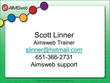 Scott Linner Aimsweb Trainer 651-366-2731 Aimsweb support