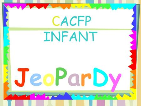 C ACFP INFANT JeoParDy! Baby Foods Commercially prepared baby foods - whats really creditable.