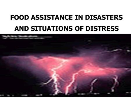 FOOD ASSISTANCE IN DISASTERS AND SITUATIONS OF DISTRESS.
