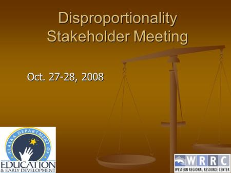 Disproportionality Stakeholder Meeting Oct. 27-28, 2008.