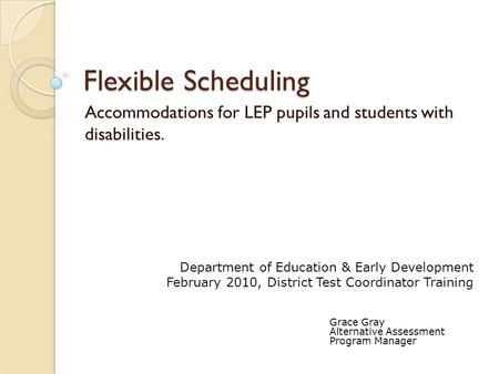 Flexible Scheduling Accommodations for LEP pupils and students with disabilities. Department of Education & Early Development February 2010, District Test.