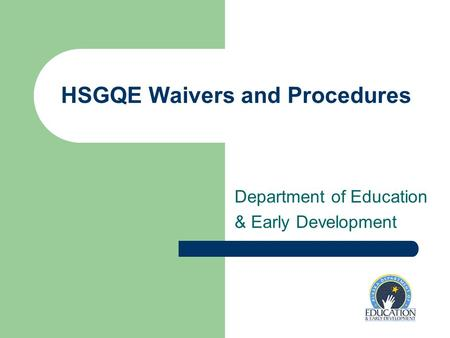 HSGQE Waivers and Procedures Department of Education & Early Development.