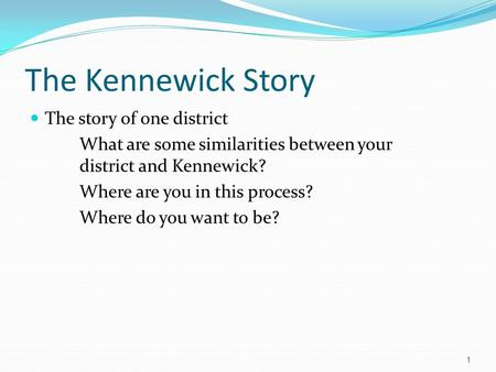The Kennewick Story The story of one district What are some similarities between your district and Kennewick? Where are you in this process? Where do you.