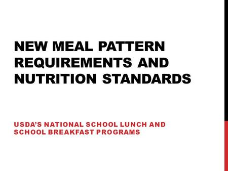 NEW MEAL PATTERN REQUIREMENTS AND NUTRITION STANDARDS USDAS NATIONAL SCHOOL LUNCH AND SCHOOL BREAKFAST PROGRAMS.
