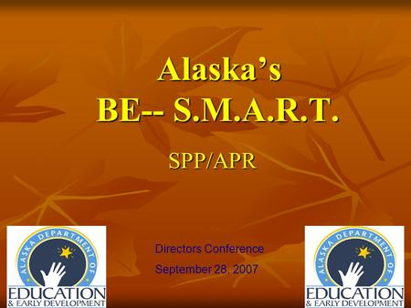 Alaskas BE-- S.M.A.R.T. SPP/APR Directors Conference September 28, 2007.