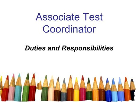 1 Associate Test Coordinator Duties and Responsibilities.