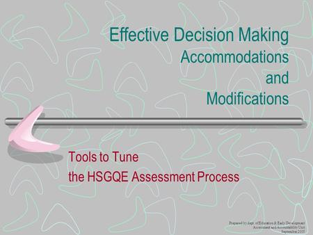 Effective Decision Making Accommodations and Modifications Tools to Tune the HSGQE Assessment Process Prepared by dept. of Education & Early Development.